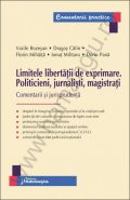 Limitele libertatii de exprimare. Politicieni, jurnalisti, magistrati. Comentarii si jurisprudenta