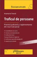 Traficul de persoane. Practica judiciara si reglementarea din noul Cod penal | Autor: Anamaria Tranca