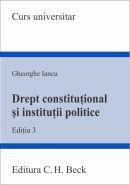 Drept constitutional si institutii politice [Editia a III-a] | Autor: Gheorghe Iancu