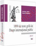1000 de teste grila de Drept international public Autori: Cristian Jura, Denis Buruian