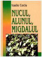 Nucul, Alunul, Migdalul | Autor: Vasile Cociu (Editia a II-a)