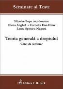 Teoria generala a dreptului. Caiet de seminar | Autori: Spataru-Negura L.C., Ene-Dinu C.B.G., Anghel E., Coord. Popa Nicolae