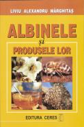 Albinele si produsele lor | Editia a II-a revazuta si adaugita | Autor: Liviu Alexandru Marghitas