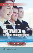 Motivarea - secretul competitivitatii | Autor: Jean-Pierre Mercier