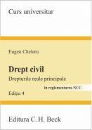 Drept civil. Drepturile reale principale [In reglementarea NCC, Editia a 4-a] | Autor: Eugen Chelaru
