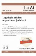 Legislatia privind organizarea judiciara (Actualizare: la 25.04.2013) | Coordonator: Briciu Traian-Cornel