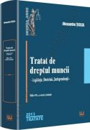 Tratat de dreptul muncii [Editia a 7-a] | Legislatie. Doctrina. Jurisprudenta | Autor: Alexandru Ticlea