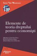 Elemente de teoria dreptului pentru economisti | Autori: Mihaela-Cristina Paul, Petruta Ispas, Diana Deaconu-Dascalu