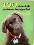 100 de metode pentru un dresaj perfect | Autori: Sarah Fisher, Marie Miller