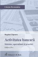Activitatea bancara. Sisteme, operatiuni si practici | Autor: Capraru Bogdan