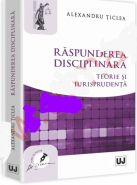 Raspunderea disciplinara. Teorie si jurisprudenta | Autor: Alexandru Ticlea