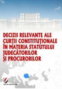 Decizii relevante ale Curtii Constitutionale in materia statutului judecatorilor si procurorilor, 2013 | Autor: Dragos Calin