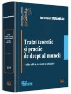 Tratat teoretic si practic de drept al muncii. Editia a III-a, revazuta si adaugita | Autor: Ion Traian Stefanescu